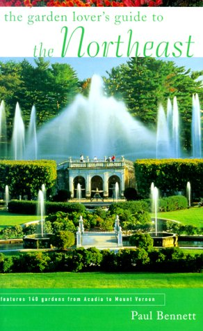 Garden Lover's Guide to the Northeast: Features 140 Gardens from Acadia to Mount Vernon 9781568981635