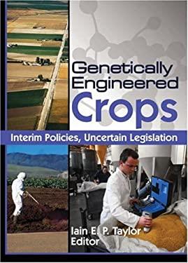 Genetically Engineered Crops: Interim Policies, Uncertain Legislation 9781560229896