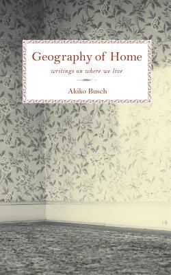 Geography of Home: Writings on Where We Live 9781568984292