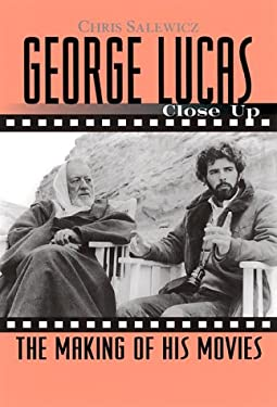 George Lucas Close Up: The Making of His Movies 9781560252023