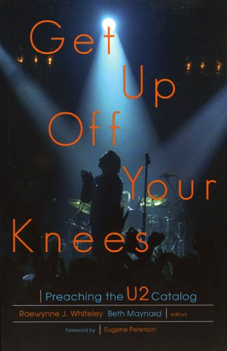 Get Up Off Your Knees: Preaching the U2 Catalog 9781561012237