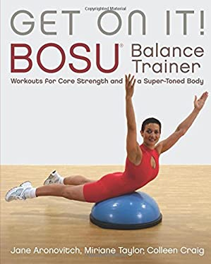 Get on It!: Bosu Balance Trainer Workouts for Core Strength and a Super-Toned Body 9781569755891