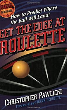 Get the Edge at Roulette: How to Predict Where the Ball Will Land! 9781566251600