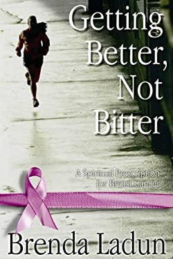 Getting Better, Not Bitter: A Spiritual Prescription for Breast Cancer 9781563097331