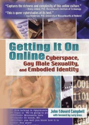 Getting It on Online: Cyberspace, Gay Male Sexuality, and Embodied Identity 9781560234326