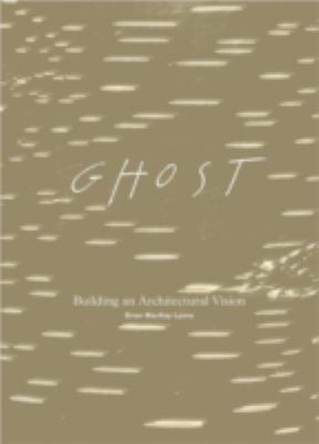 Ghost: Building an Architectural Vision 9781568987361