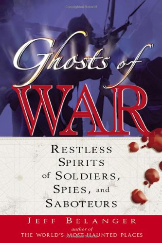 Ghosts of War: Restless Spirits of Soldiers, Spies, and Saboteurs 9781564148896