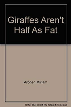 Giraffes Aren't Half as Fat