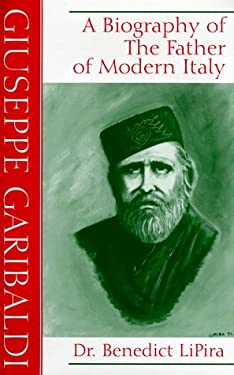 Giuseppe Garibaldi: A Biography of the Father of Modern Italy 9781561674329