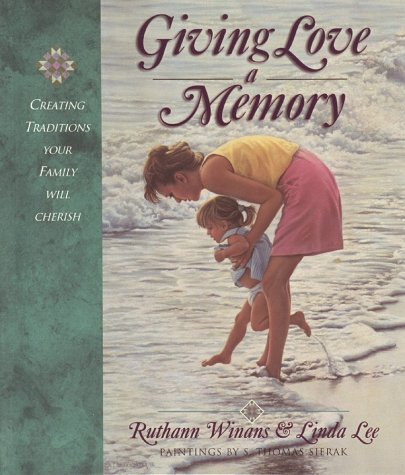 Giving Love a Memory: Creating a Legacy of Love 9781565076594