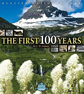 Glacier National Park: The First 100 Years 9781560373360