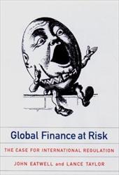 Global Finance at Risk: The Case for International Regulation - Eatwell, John / Taylor, Lance