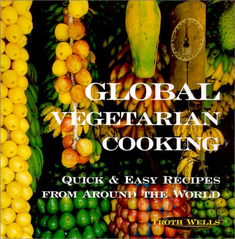 Global Vegetarian Cooking: Quick & Easy Recipes from Around the World 9781566563826
