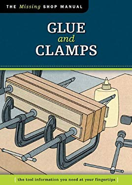 Glue and Clamps: The Tool Information You Need at Your Fingertips 9781565234680