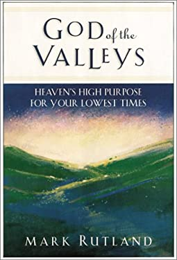 God of the Valleys: Heaven's High Purpose for Your Lowest Times