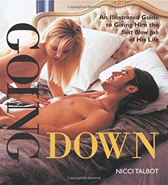 Going Down: An Illustrated Guide to Giving Him the Best Blow Job of His Life 9781569756294