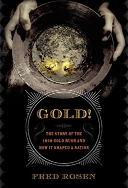 Gold!: The Story of the 1848 Gold Rush and How It Shaped a Nation 9781560256809