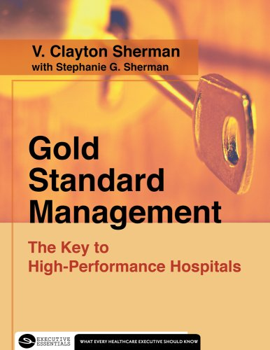 Gold Standard Management: The Key to High-Performance Hospitals 9781567932867