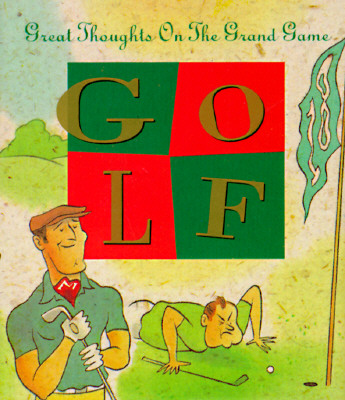 Golf: Great Thoughts on the Grand Game 9781561385188