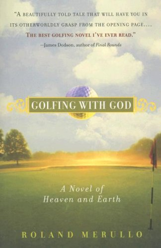 Golfing with God: A Novel of Heaven and Earth 9781565125490