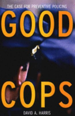 Good Cops: The Case for Preventive Policing 9781565849235