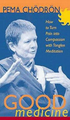 Good Medicine: How to Turn Pain Into Compassion with Meditation 9781564557049