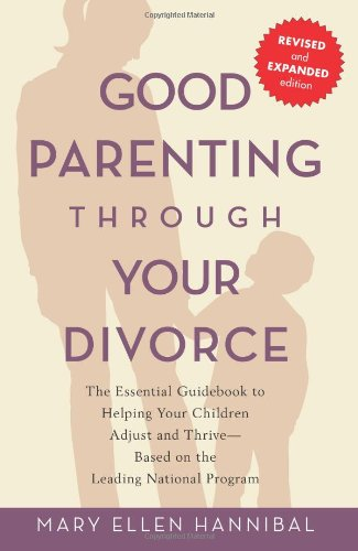 Good Parenting Through Your Divorce: The Essential Guidebook to Helping Your Children Adjust and Thrive--Based on the Leading National Program 9781569242575