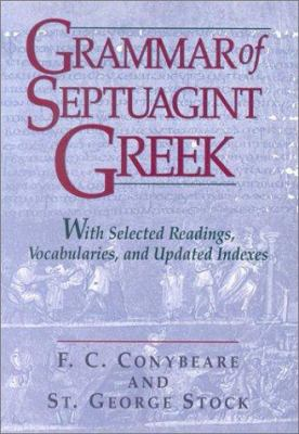 Grammar of Septuagint Greek: With Selected Readings, Vocabularies, and Updated Indexes 9781565636651
