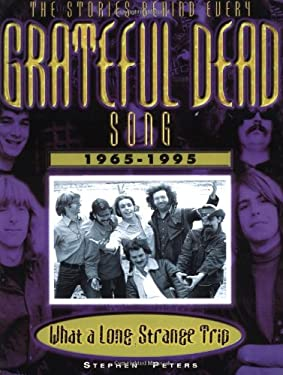 Grateful Dead: What a Long, Strange Trip: The Stories Behind Every Song 1965-1995 9781560252337