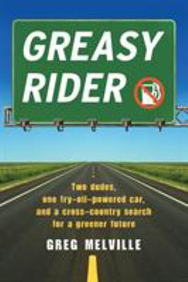 Greasy Rider: Two Dudes, One Fry-Oil-Powered Car, and a Cross-Country Search for a Greener Future 9781565125957