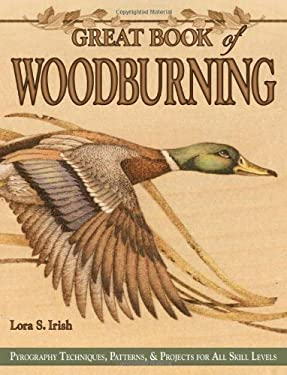 Great Book of Woodburning: Pyrography Techniques, Patterns & Projects for All Skill Levels 9781565232877