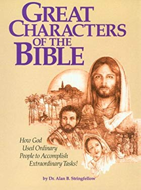 Great Characters of the Bible: How God Uses Ordinary People to Accomplish Extraordinary Tasks 9781563220463