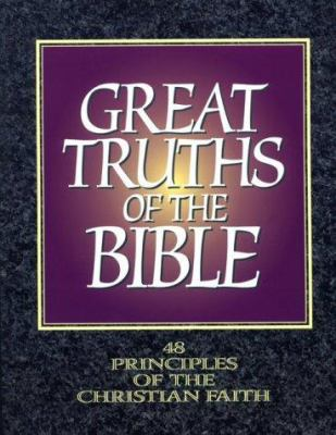 Great Truths of the Bible: 48 Principles of the Christian Faith 9781563220470