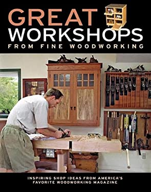 Great Workshops from Fine Woodworking: Inspiring Shop Ideas from America's Favorite Woodworking Magazine 9781561589494
