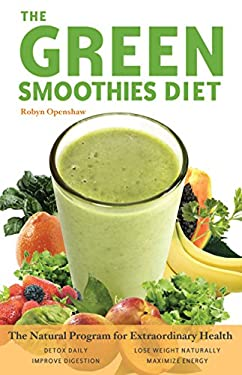 Green Smoothies Diet: The Natural Program for Extraordinary Health 9781569757024