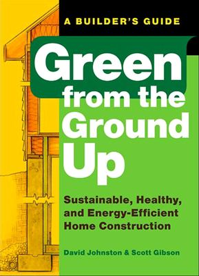 Green from the Ground Up: Sustainable, Healthy, and Energy-Efficient Home Construction 9781561589739