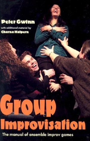 Group Improvisation: The Manual of Ensemble Improv Games 9781566080866