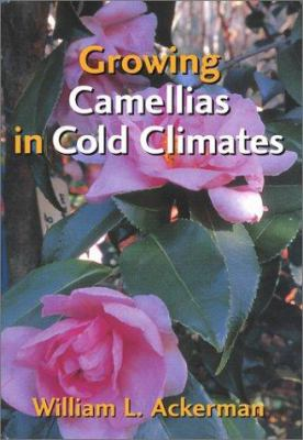Growing Camellias in Cold Climates 9781561677160