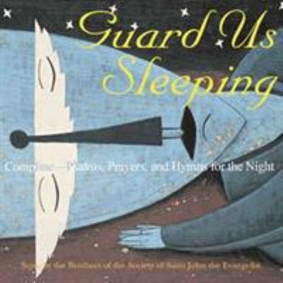Guard Us Sleeping: Compline Psalms, Prayers, and Hymns for the Night 9781561012558