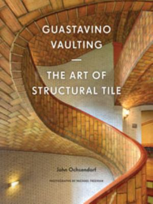 Guastavino Vaulting: The Art of Structural Tile 9781568987415
