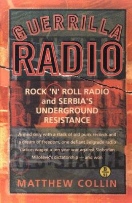 Guerrilla Radio: Rock 'n' Roll Radio and Serbia's Underground Resistance 9781560254041