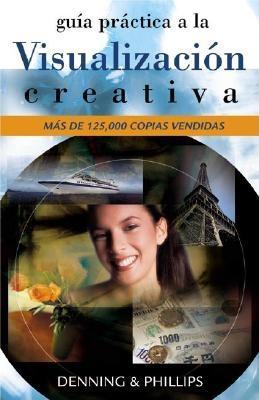 Guia Practica a la Visualizacion Creativa: Tecnicas Efectivas Para Lograr Lo Deseado = Llewellyn Practical Guide to Creative Visualization 9781567182040