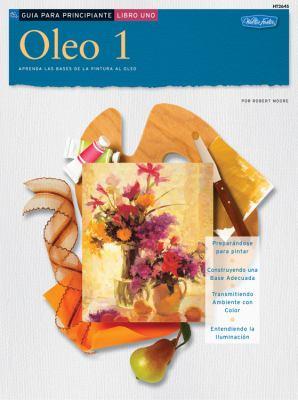 Oleo 1: Aprenda las Bases de la Pintura al Oleo 9781560106821