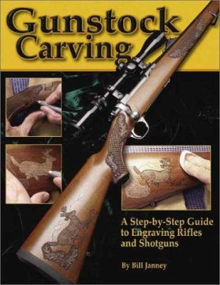 Gunstock Carving: A Step-By-Step Guide to Engraving Rifles and Shotguns 9781565231665