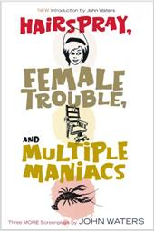 Hairspray, Female Trouble, and Multiple Maniacs: Three More Screenplays 6934446