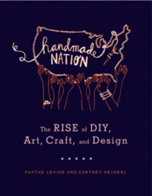 Handmade Nation: The Rise of DIY, Art, Craft, and Design 9781568987873