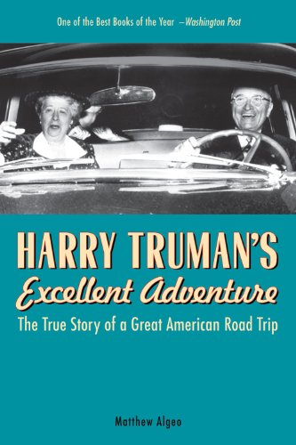 Harry Truman's Excellent Adventure: The True Story of a Great American Road Trip 9781569767078