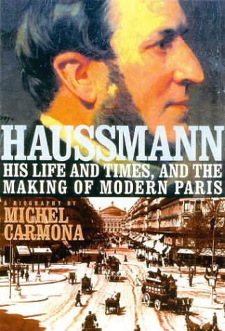 Haussmann: His Life and Times, and the Making of Modern Paris 9781566634274