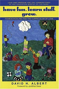 Have Fun. Learn Stuff. Grow.: Homeschooling and the Curriculum of Love 9781567513707