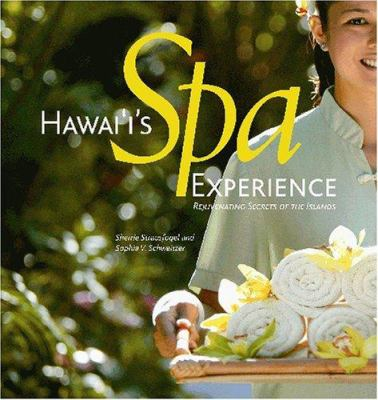 Hawaii's Spa Experience: Rejuvenating Secrets of the Islands 9781566476874